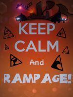 Keep Calm And RAMPAGE! by MegaDISASTER