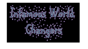 Infamous World Changers by DOC-Ash1391