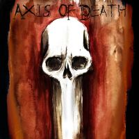 Axis of Death by chrisbonney