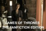 Games of Thrones  The Fanfiction Edition by Keyser94