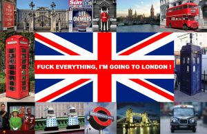Fuck everything, I'm going to London ! by DoctorWhoOne