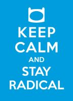 Keep Calm and Stay Radical by elpetito