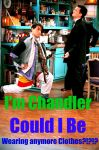 I'm Chandler...... by XxMariahXx