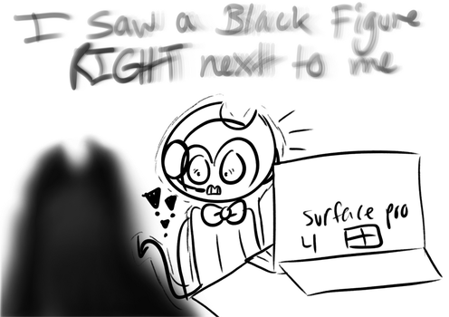 I saw a Black Figure RIGHT next to me by ArtisticSnivy