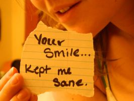 Your Smile... Kept Me Sane. by Triple-Changer