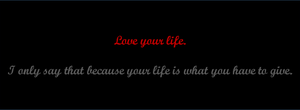 Love Your Life by AshofaBlackRose