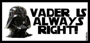 Vader is Always Right by Eat-Sith