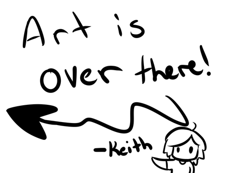 Art is Over there, m8.  by ChancellorKeith