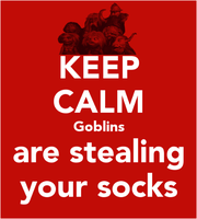 Keep Calm Goblins are stealing your socks by OtoriReka