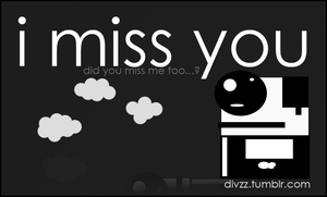 I miss you by divzz