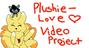[OPEN] Plushie Love VIDEO PROJECT by Keyroy