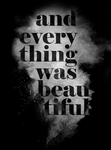 And Everything Was Beautiful by katdesignstudio
