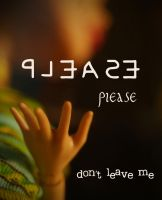 please, PLEASE don't leave me by marjol3in1977