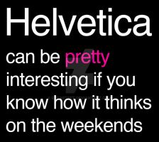 Helvetica Weekends by decartret