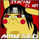 Itachu is NOT Amused by pikabellechu