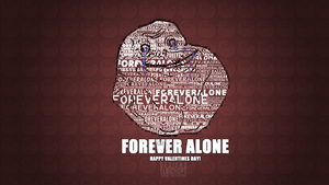 Forever Alone Wallpaper Valentines Day by elbichopt
