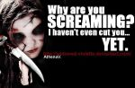 Why Are You Screaming I Haven't Even Cut You Yet by WiDoWeD-VioLeTTe