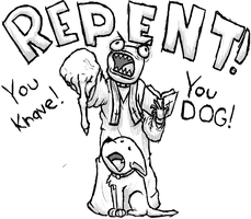 Repent You DOG by Halfingr