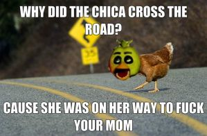 WHY DID CHICA CROSS THE ROAD by ChicaISNOTaDUCKOMG69