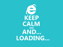 Keep Calm #009 - And... And... Loading... (IE) by HundredMelanie