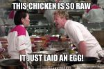 Gordon Ramsay doesn't like your chicken by menslady125