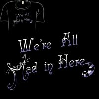 Woot Shirt - We're All Mad by fablefire
