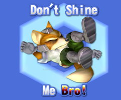 Don't Shine Me Bro! by Jordanlolqwerty
