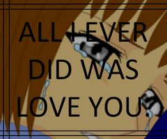 All I ever did was love you by Kami4427