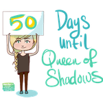 50 days until Queen of Shadows! by missmady