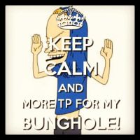 KEEP CALM AND MORE TP FOR MY BUNGHOLE! by AppleLittleDoll