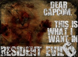 What I Want in Resident Evil 6 by Schizoepileptic