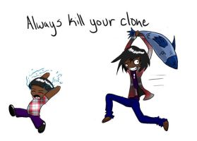 Always Kill Your Clone by SendForHelp