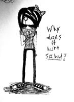 Why Does It Hurt So Bad? by kaybabe300