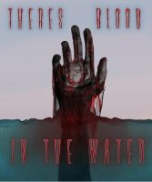 Theres Blood in the Water by robbyphills