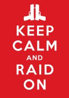 Keep Calm and Raid On by crimsomnia