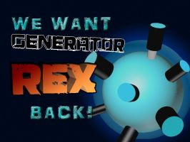 We Want Generator Rex Back by Lizeth-Norma