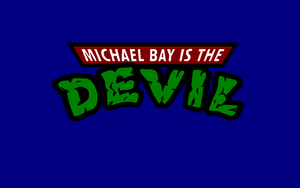 Michael Bay is the DEVIL -Custom WP v3 by DTWX