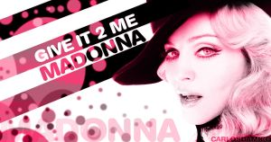Madonna - Give It 2 Me by CARLOSD