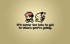 It's never too late to get where you're going. by LabsOfAwesome