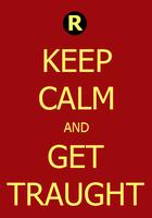 Keep Calm and Get Traught by AhjaReyn