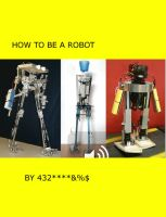 how to be a robot by SpencerChinoy71