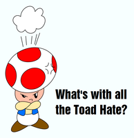 What's with all the Toad Hate? by smawzyuw2