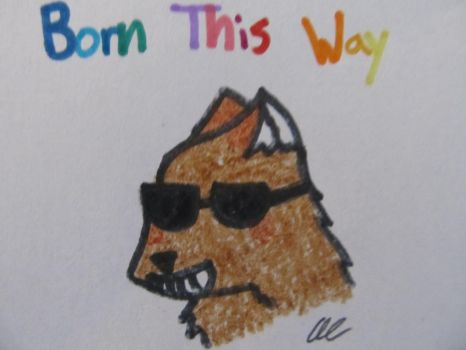 Born This Way by Wolvesrainforlife