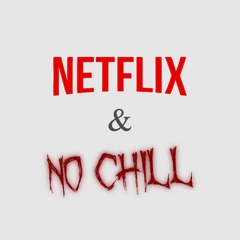 Netflix and No Chill by IAmZlaw