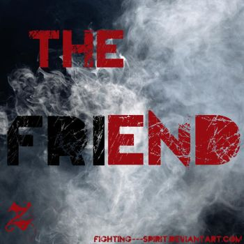 The friEND by Fighting---Spirit