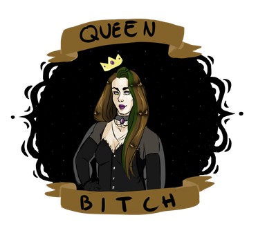 Queen Bitch by andasliceofbread