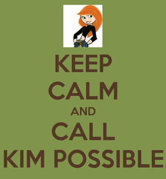 Keep Calm and Call Kim Possible by KoolKatKaitlynAATC